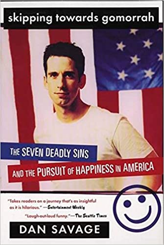 3c39b3f0a118 Skipping Towards Gomorrah  The Seven Deadly Sins and the Pursuit of  Happiness in America  Dan Savage  9780452284166  Amazon.com  Books