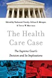The Health Care Case : The Supreme Court's Decision and Its Implications, , 0199301069
