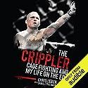 The Crippler: Cage Fighting and My Life on the Edge Hörbuch von Chris Leben, Daniel J. Patinkin Gesprochen von: Eric Vale