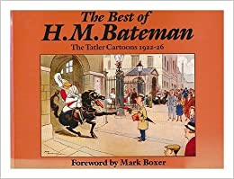 The Best of H.M.Bateman: Tatler Cartoons, 1922-26 by H.M. Bateman (1987-05-14)
