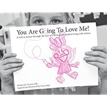 You Are Going To Love Me!: A look at autism through the eyes of a third grader living with autism.