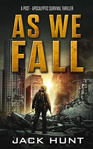 As We Fall: A Post-Apocalyptic Survival Thriller (Against All Odds Book 1) by [Hunt, Jack]