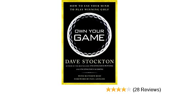 Amazon own your game how to use your mind to play winning golf amazon own your game how to use your mind to play winning golf ebook dave stockton matthew rudy paul azinger kindle store fandeluxe Images