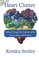 Heart Clutter: Sifting Through the Contents of my Heart, Mind, and Memory Paperback