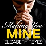 Making You Mine: Moreno Brothers Series, Book 5 | Elizabeth Reyes