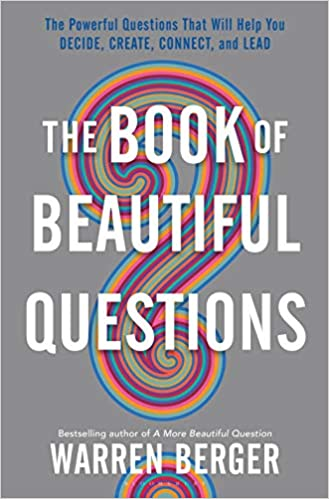 The Book of Beautiful Questions: The Powerful Questions That Will