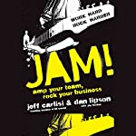 Jam: Amp Your Team, Rock Your Business | Dan Lipson,Jeff Carlisi