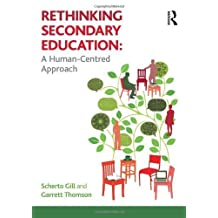 Rethinking Secondary Education: A Human-Centred Approach 1st edition by Gill, Scherto, Thomson, Garrett (2012) Paperback
