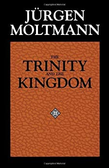 The Trinity and the Kingdom by [Moltmann, Jurgen]