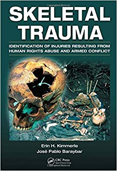 Skeletal Trauma: Identification Of Injuries Resulting From Human Rights Abuse And Armed Conflict por Jose Pablo Baraybar Gratis