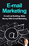 Email Marketing: Email List Building, Make Money With E-mail Marketing (Email Marketing, Blueprint, Internet Marketing, Online Marketing, Making Money On The Internet, Email List Building)