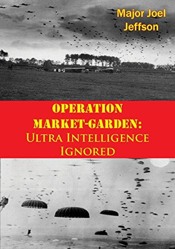 Operation Market-Garden: Ultra Intelligence Ignored (English Edition) por [Jeffson, Major Joel]