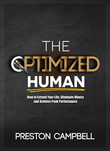 THE OPTIMIZED HUMAN: HOW TO ELIMINATE ILLNESS, EXTEND YOUR LIFE, AND ACHIEVE PEAK PERFORMANCE