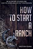 Search : How to Start a Ranch: Be in Control of When and How You Work and Live Out Your Passion