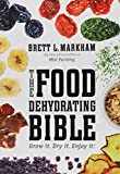 The Food Dehydrating Bible: Grow it. Dry it. Enjoy