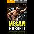 Vegan Barbell: Strength Training, Powerlifting, & Olympic Lifting on a Plant Based Diet (Vegan bodybuilding, Vegan diet, Strength Training, Fitness,)