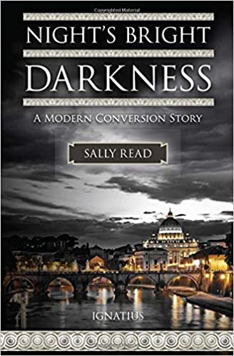 Nights Bright Darkness A Modern Conversion Story Sally Read