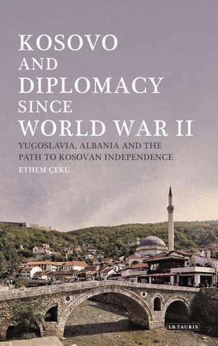 Kosovo and Diplomacy since World War II: Yugoslavia, Albania and the Path to Kosovan Independence