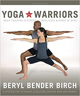 Book Yoga for Warriors: Basic Training in Strength, Resilience, and Peace of Mind