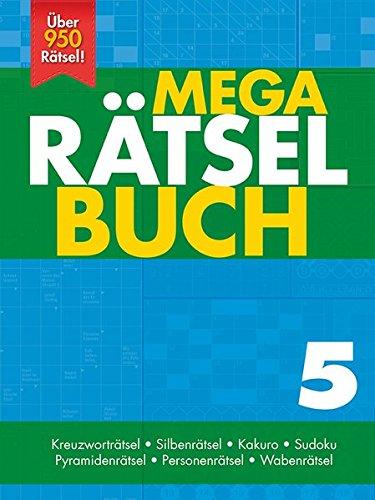 Mega-Rätsel-Buch 5: Kreuzworträtsel -Silbenrätsel - Kakuro -Sudoku - Pyramidenrätsel - Personenrätsel - Wabenrätsel