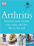 img - for Arthritis: Improve Your Health, Ease Pain, and Live Life to the Full book / textbook / text book