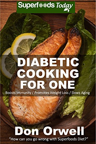 Diabetic Cooking For One: 160+ Recipes, Diabetics Diet,Diabetic Cookbook For One,Gluten Free Cooking, Wheat Free, Antioxidants & Phytochemicals, Diabetics ... Weight loss-Diabetic Living 49) by Don Orwell