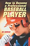 How to Become a Professional Baseball Player, Bo Durkac, 0786415878