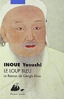 Le loup bleu : le roman de Gengis-Khan, Inoue, Yasushi (1907-1991)