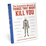 : The Complete Manual of Things That Might Kill You: A Guide to Self-Diagnosis for Hypochondriacs