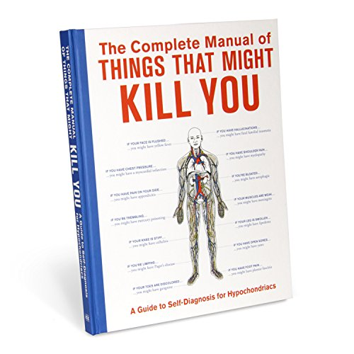 The Complete Manual of Things That Might Kill You: A Guide to Self-Diagnosis for - Manual Complete
