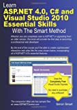 Learn ASP. NET 4. 0, C# and Visual Studio 2010 Essential Skills with the Smart Method, Simon Smart, 0955459966