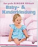 Das große Singer Nähbuch Baby- & Kinderkleidung