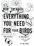 How to Build Everything You Need for Your Birds, Don LaRosa, 1403346879