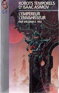 Robots temporels d'Isaac Asimov, tome 3 : L'empereur, l'envahisseur par Isaac Asimov
