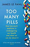 Too Many Pills: How Too Much Medicine is Endangering Our Health and What We Can Do About It