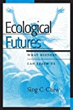 Ecological Futures, Sing C. Chew, 0759104530