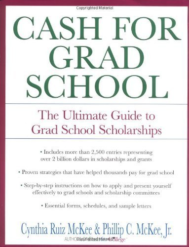 Cash for Grad School (TM): The Ultimate Guide to Grad School Scholarships (Harperresource Book) 1st edition by Phillip C. McKee, Cynthia Ruiz McKee (2004) Paperback