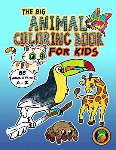 The Big Animal Coloring Book For Kids – 55 Animals From A-Z: Coloring Fun for Children Ages 2-4 4-8. Perfect for Pre-Schoolers, Toddlers and all Animal Enthusiasts!