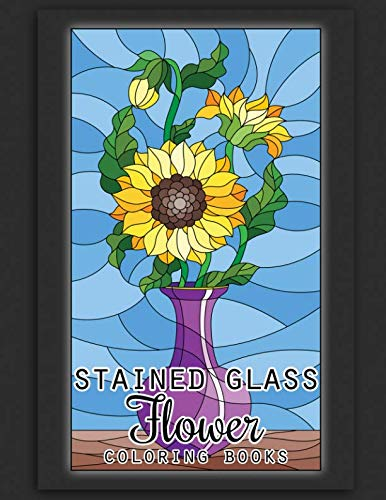 (Stained Glass  Flower Coloring Books: 50 Coloring Pages of Stained Glass Flower, Garden, Butterfly and Bird Illustration Stress Relieving Activity Books For Adults)