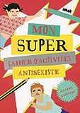 """Afficher """"Mon super cahier d'activités antisexiste"""""""