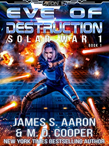 Eve of Destruction - The Human-AI Sentience Wars (Aeon 14: Solar War 1) by [Cooper, M. D., Aaron, James S.]