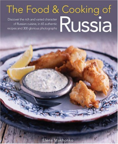 The Food & Cooking of Russia: Discover the rich and varied character of Russian cuising, in 60 authentic recipes and 300 glorious photographs (The Food and Cooking of) by Elena Makhonko