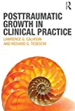 Posttraumatic Growth in Clinical Practice, Calhoun, Lawrence G. and Tedeschi, Richard G., 0415645301