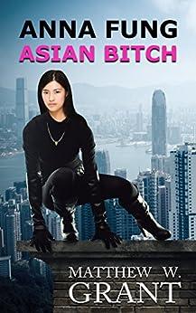 Anna Fung, Asian Bitch by [Grant, Matthew W.]