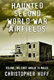 Haunted Second World War Airfields – Voume Two: East Anglia to Wales