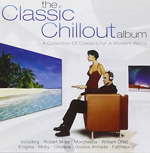 Various Artists - The Classic Chillout Album: A Collection Of Classics For A Modern World - Zortam Music