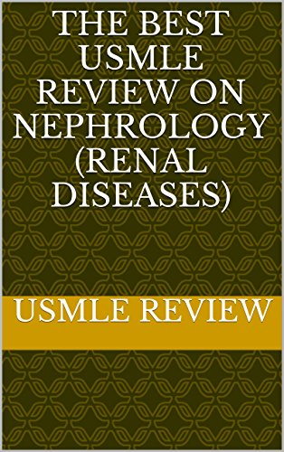 The Best USMLE Review on Nephrology (Renal Diseases