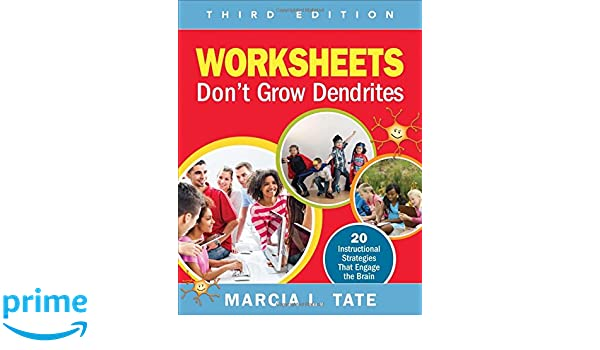 Worksheets Worksheets Don T Grow Dendrites worksheets dont grow dendrites 20 instructional strategies that engage the brain marcia l tate 9781506302737 amazon com bo