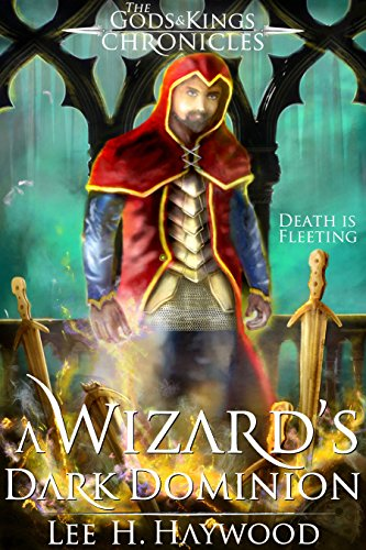 A Wizard's Dark Dominion (The Gods and Kings Chronicles Book 1) by [Haywood, Lee H.]
