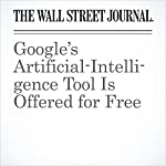 Google's Artificial-Intelligence Tool Is Offered for Free | Daniela Hernandez